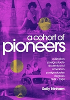 A Cohort of Pioneers: Australian postgraduate students and American postgraduates degrees 1949 – 1964