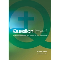 Question Time 2: Another 150 Questions and Answers on the Catholic Faith -- Fr John Flader