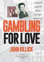 Gambling for Love: Australia's First Decimal Currency Bank Robber -- John Killick