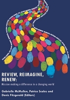 Review, Reimagine, Renew:  Mission making a difference in a changing world --  Gabrielle McMullen, Patrice Scales and Denis Fitzgerald (Editors)