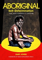 Aboriginal self-determination: The Whiteman's dream - Gary Johns