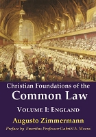Christian Foundations of the Common Law,  Volume I: England -- Augusto Zimmermann