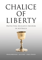 Chalice of Liberty Protecting Religious Freedom in Australia -- Frank Brennan, M.A. Casey and Greg Craven