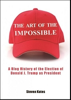 The Art of the Impossible:   A Blog History of the Election of Donald J. Trump as President