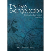 THE NEW EVANGELISATION: Developing Evangelical Preaching -- Edited by Julian Porteous