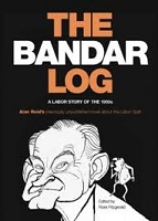 The Bandar-Log : A Labor Story of the 1950s Alan Reid's Previously Unpublished Novel about the Labor Split
