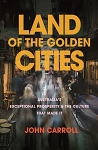 LAND OF THE GOLDEN CITIES -- John Carroll