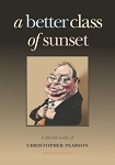 A Better Class of Sunset: Collected Works of Christopher Pearson