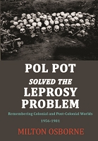 POL POT SOLVED THE LEPROSY PROBLEM -- Milton Osborne