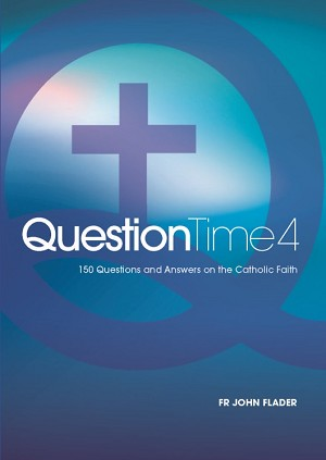 Question Time 4: 150 Questions and Answers on the Catholic Faith -- Fr John Flader