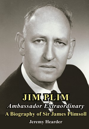 Jim Plim Ambassador Extraordinary: A Biography of Sir James Plimsoll -- Jeremy Hearder