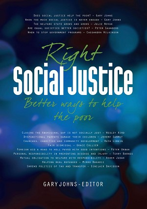 Right Social Justice: better ways to help the poor -- Edited Gary Johns