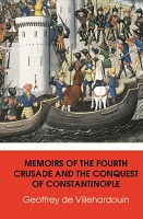 Memoirs of The Fourth Crusade and The Conquest of Constantinople -- Geoffrey de Villehardouin