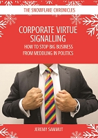 CORPORATE VIRTUE SIGNALLING:  HOW TO STOP BIG BUSINESS FROM MEDDLING IN POLITICS -- Jeremy Sammut