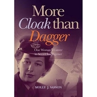 More Cloak Than Dagger:  One Woman's Career in Secret Intelligence -- Molly Sasson