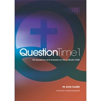 Question Time 1: 150 Questions and Answers on the Catholic Faith -- Fr John Flader