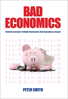 Bad Economics: Pestilent Economists, Profligate Governments, Debt, Dependency & Despair -- Peter Smith  E-BOOK (EPub)