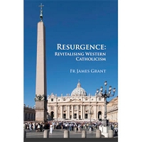 Resurgence. Revitalising Western Catholicism - Fr James Grant