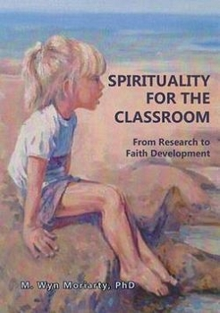 SPIRITUALITY FOR THE CLASSROOM -- Wyn Moriarty