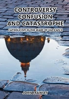 Controversy Confusion and Catastrophe: Catholicism in the Wake of Vatican II --  John Frawley