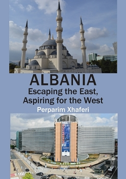 Albania:  Escaping the East,  Aspiring for the West -- Perparim Xhaferi