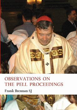 OBSERVATIONS ON THE PELL PROCEEDINGS -- Frank Brennan SJ