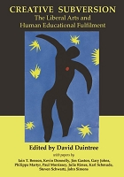 CREATIVE SUBVERSION: The Liberal Arts and Human Educational Fulfilment -- Edited by David Daintree