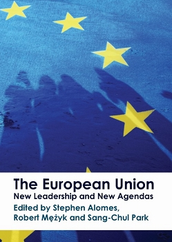 The European Union: New Leadership and New Agendas -- Edited by Stephen Alomes, Robert Mezyk and Sang-Chul Park