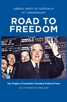 ROAD TO FREEDOM: The Origins of Australia's Greatest Political Party -- John Nethercote and Nick Cater