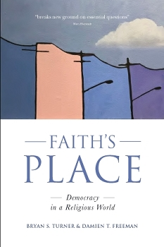 FAITH'S PLACE: Democracy in a Religious World