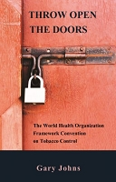 THROW OPEN THE DOORS: The World Health Organization Framework Convention on Tobacco Control