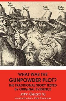 WHAT WAS THE GUNPOWDER PLOT?  THE TRADITIONAL STORY TESTED BY ORIGINAL EVIDENCE -- John Gerard SJ