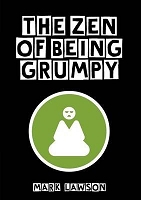 THE ZEN OF BEING GRUMPY - Mark Lawson