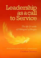 Leadership as a call to service:  The Life and Works of Hildegard of Bingen