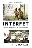 INTERFET: Lessons and legacies from East Timor 20 years on  -- Edited by Tom Frame