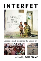 INTERFET: Lessons and legacies 20 years on  -- Edited by Tom Frame