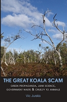 THE GREAT KOALA SCAM: green propaganda, junk science, government waste & cruelty to animals  -- Vic Jurskis