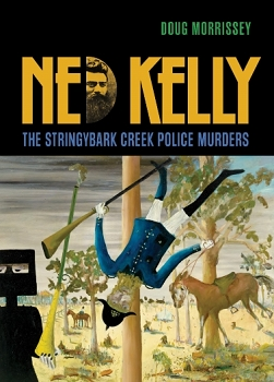 NED KELLY: The Stringybark Creek Police Murders  -- Doug Morrissey