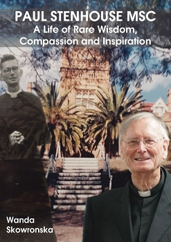 Paul Stenhouse MSC: A Life of Rare Wisdom, Compassion and Inspiration -- Wanda Skowronska