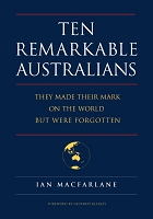TEN REMARKABLE AUSTRALIANS who left their mark on the world – but were forgotten --  Ian Macfarlane