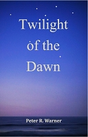 Twilight of the Dawn  -- Peter W Warner