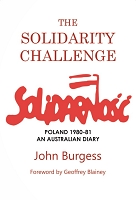THE SOLIDARITY CHALLENGE: POLAND 1980-81,  AN AUSTRALIAN DIARY -- John Burgess