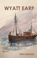 Wyatt Earp: The little ship with many names  -- Trish Burgess
