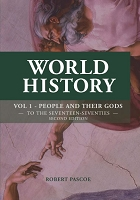 World History, Volume 1: PEOPLE AND THEIR GODS — TO THE SEVENTEEN-SEVENTIES — ROBERT PASCOE with assistance from Peter R. Hancock SECOND EDITION