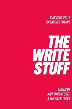 The Write Stuff:  Voices of Unity on Labor's Future  -- Edited by Nick Dyrenfurth and Misha Zelinsky