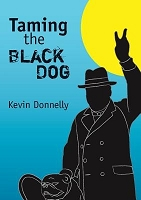Taming the Black Dog -- Kevin Donnelly