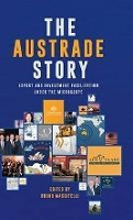 The Austrade Story: Export and Investment Facilitation Under the Microscope -- Edited by Bruno Mascitelli