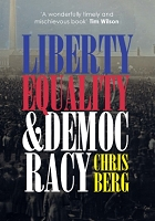 LIBERTY, EQUALITY & DEMOCRACY -- Chris Berg