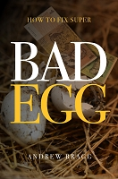 Bad Egg: How to Fix Super -- Andrew Bragg