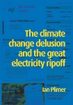 THE CLIMATE CHANGE DELUSION AND THE GREAT ELECTRICITY RIPOFF -- Ian Plimer